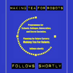 Follows Shortly by Making Tea For Robots
