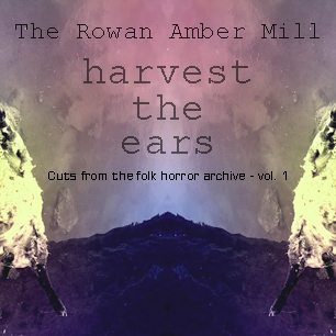 Harvest the Ears by The Rowan Amber Mill