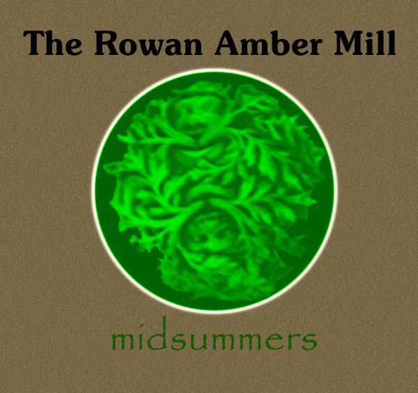 Midsummers by The Rowan Amber Mill
