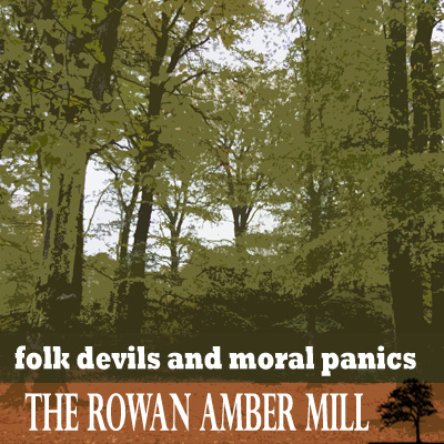 folk devils and moral panics by The Rowan Amber Mill