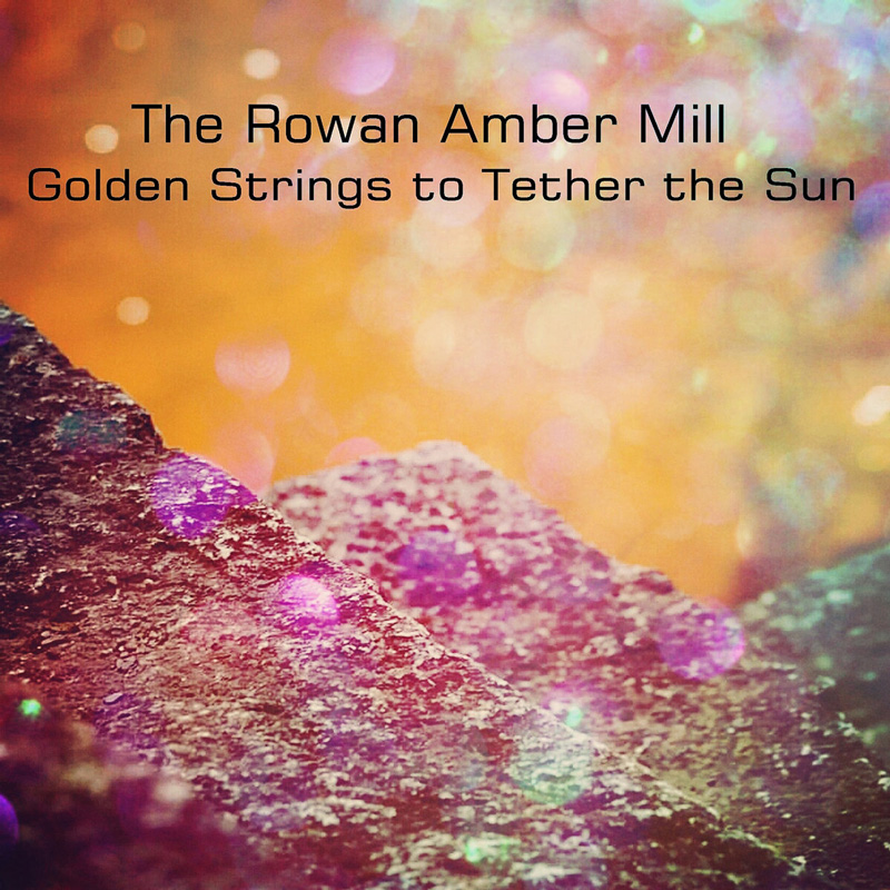 Golen Strings to Tether the Sun by The Rowan Amber Mill
